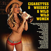 Cigarettes & Whiskey & Wild, Wild Women by Various Artists