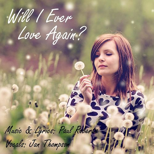 Will I Ever Love Again? (feat. Jan Thompson) by Paul Roberts