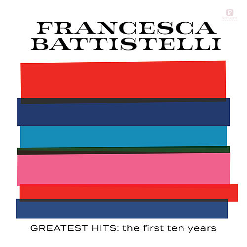 Greatest Hits: The First Ten Years by Francesca Battistelli