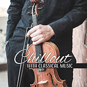 Chillout with Classical Music – Soft Sounds to Calm Down, Peaceful Music to Rest, Easy Listening, Classical Music by Classical Piano Academy