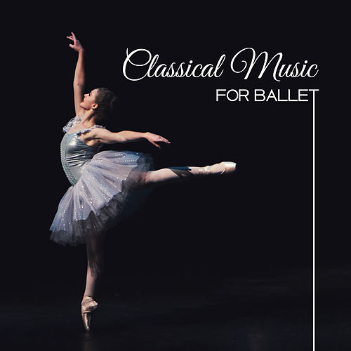 Classical Music for Ballet – Soft Piano Music, Best Classical Melodies, Ballet Class Sounds by Classical Music Songs