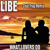 What Lovers Do (Club Trap Remix) by Libe