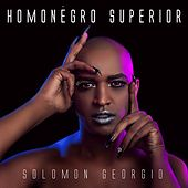 Homonegro Superior by Solomon Georgio