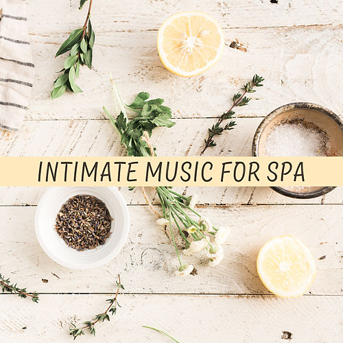 Intimate Music for Spa – Relaxation Spa, Music for Hotel Wellness & Spa, Beauty Treatments, Spa at Home by Soothing Sounds