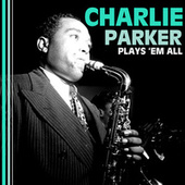 Plays 'Em All by Charlie Parker