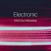 Electronic Chill Out Melodies – Summer Relaxing Music, Electronic Vibes, Stress Relief, Peaceful Music, Beach Lounge by The Chillout Players