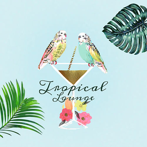 Tropical Lounge – Chill Out Music, Summer Vibes, Party Hits, Ibiza Club, Chill Out 2017 by Chill Out