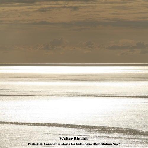 Pachelbel: Canon in D Major for Solo Piano (Revisitation No. 3) by Walter Rinaldi