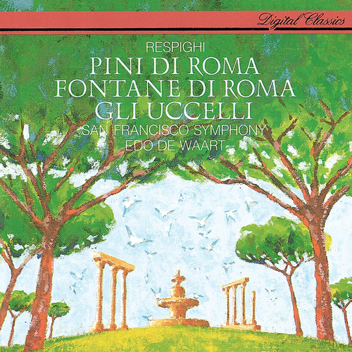 Respighi: The Pines of Rome; The Birds; The Fountains of Rome von Edo de Waart