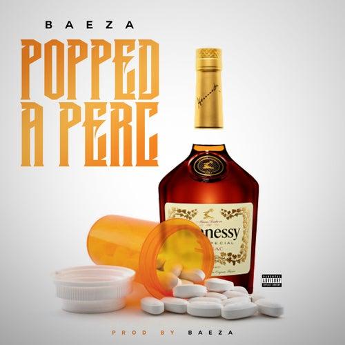 Popped a Perc by Baeza