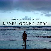Never Gonna Stop (feat. Glenn Travis) by Dawn