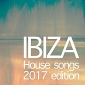Ibiza House Songs 2017 Edition by Various Artists