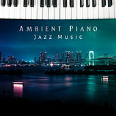 Ambient Piano Jazz Music – Soft Sounds for Relaxation, Stress Relief, Jazz Music to Calm Down, Smooth Evening by Soft Jazz