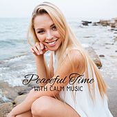 Peaceful Time with Calm Music – Relaxing Melodies, New Age Sounds, Mind & Body Rest, Relieve Stress by New Age