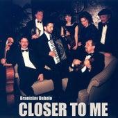 Closer to Me by Branislav Bubalo