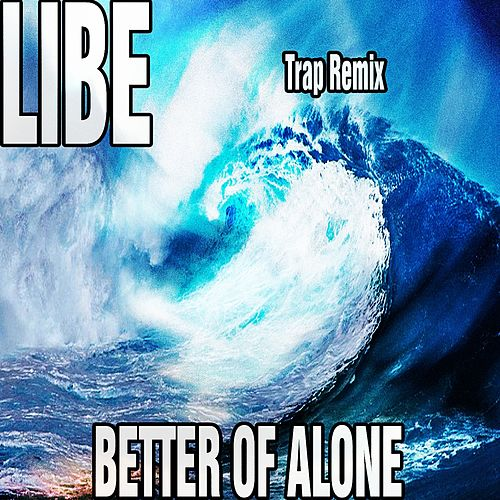 Better of Alone (Trap Remix) by Libe