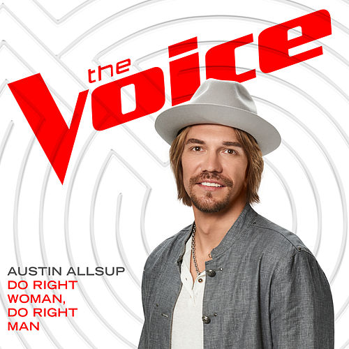 Do Right Woman, Do Right Man (The Voice Performance) von Austin Allsup