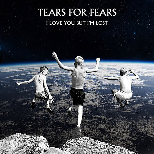I Love You But I'm Lost by Tears for Fears
