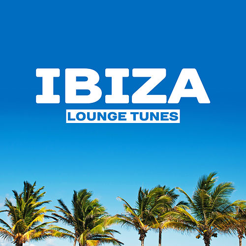 Ibiza Lounge Tunes – The Best Chill Out Music, Ibiza Lounge, Summer Vibes, Summertime Sounds von Ibiza Chill Out