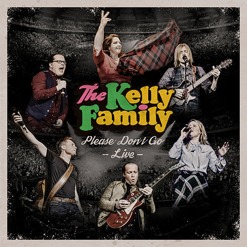 Please Don't Go - Live von The Kelly Family
