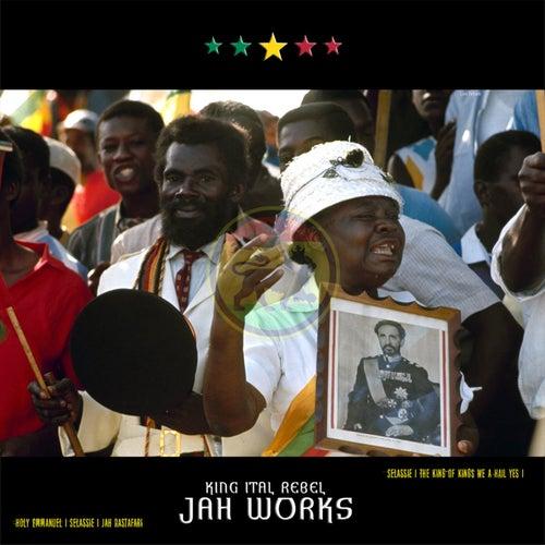 Jah Works by King Ital Rebel