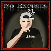 No Excuses by J.Bless