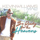 Be Ready for the Heaven's by Kevin Williams