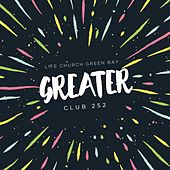 Greater by Life Church Green Bay Club 252