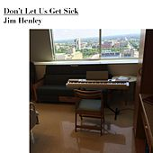 Don't Let Us Get Sick by Jim Henley