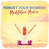 Forget Your Worries Meditation Music by Various Artists