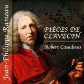 Jean-Philippe Rameau: Pièces de clavecin by Jean-Philippe Rameau Robert Casadesus