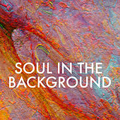Soul In The Background von Various Artists