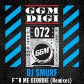 Fuck Me Geordie (Remixes) by DJ Smurf