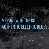 Messin' With the Kid: Authentic Electric Blues by Various Artists