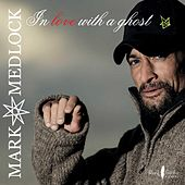 In love with a ghost by Mark Medlock