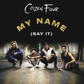 My Name (Say It) by Citizen Four