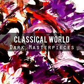 Classical World: Dark Masterpieces by Various Artists