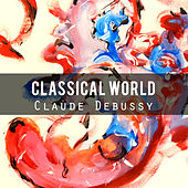 Classical World: Claude Debussy by Various Artists