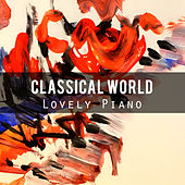 Classical World: Lovely Piano by Various Artists
