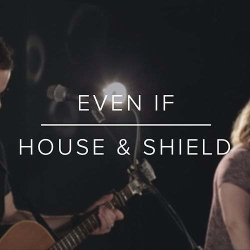 Even If by A House