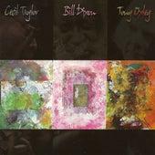 Cecil Taylor/Bill Dixon/Tony Oxley by Cecil Taylor