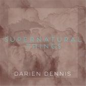 Supernatural Things (Live) by Darien Dennis