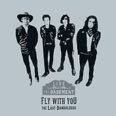 Fly With You (Live at the Basement) by The Last Bandoleros