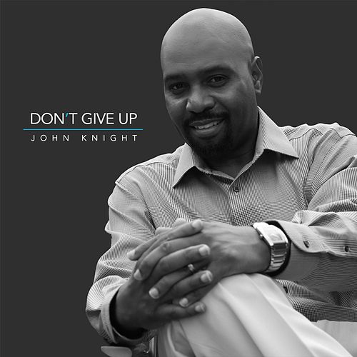 Don't Give Up by john knight