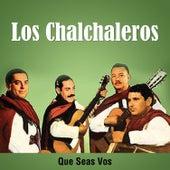 Que Seas Vos by Los Chalchaleros