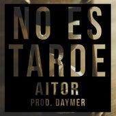 No Es Tarde by El Aitor