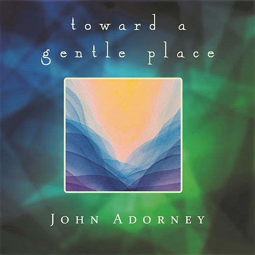 Toward a Gentle Place by John Adorney