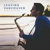 Leaving Vancouver by Andrew Larsen
