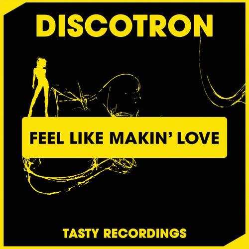 Feel Like Makin' Love by Discotron