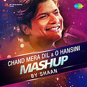Chand Mera Dil / O Hansini Mashup - Single by Shaan